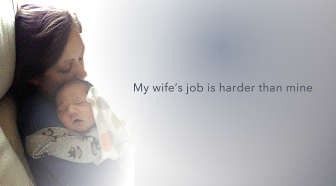 Why My Wife's Job Is Harder Than Mine
