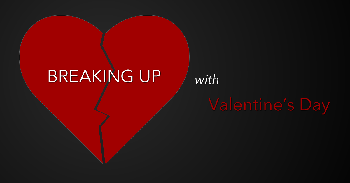 Breaking up on valentines day